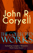 The Collected Works of John R. Coryell (Including Complete Detective Nick Carter Series)