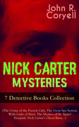 NICK CARTER MYSTERIES - 7 Detective Books Collection (The Crime of the French Café, The Great Spy System, With Links of Steel, The Mystery of St. Agnes' Hospital, Nick Carter's Ghost Story…)