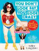 You Don't Look Fat, You Look Crazy: An Unapologetic Guide to Being Ambitchous