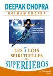 Les 7 lois spirituelles des superhéros: Comment utiliser notre force pour changer le monde