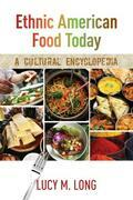 Ethnic American Food Today: A Cultural Encyclopedia