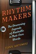 Rhythm Makers: The Drumming Legends of Nashville in Their Own Words