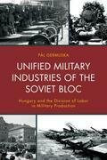 Unified Military Industries of the Soviet Bloc: Hungary and the Division of Labor in Military Production