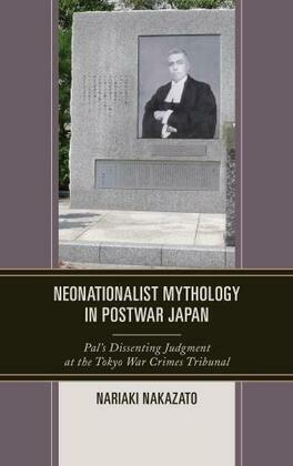 Neonationalist Mythology in Postwar Japan: Pal's Dissenting Judgment at the Tokyo War Crimes Tribunal