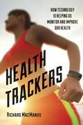 Health Trackers: How Technology is Helping Us Monitor and Improve Our Health