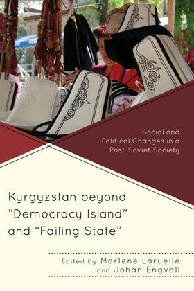 """Kyrgyzstan beyond """"Democracy Island"""" and """"Failing State"""": Social and Political Changes in a Post-Soviet Society"""