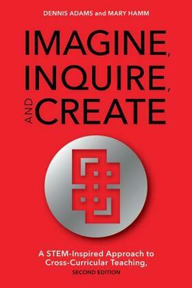 Imagine, Inquire, and Create: A STEM-Inspired Approach to Cross-Curricular Teaching
