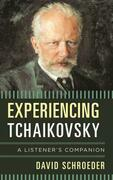 Experiencing Tchaikovsky: A Listener's Companion