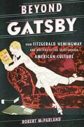 Beyond Gatsby: How Fitzgerald, Hemingway, and Writers of the 1920s Shaped American Culture