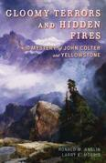 Gloomy Terrors and Hidden Fires: The Mystery of John Colter and Yellowstone