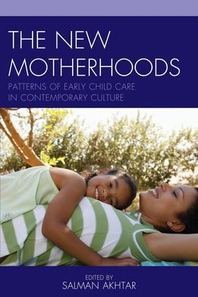 The New Motherhoods: Patterns of Early Child Care in Contemporary Culture