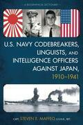 U.S. Navy Codebreakers, Linguists, and Intelligence Officers against Japan, 1910-1941: A Biographical Dictionary