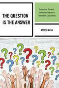 The Question is the Answer: Supporting Student-Generated Queries in Elementary Classrooms