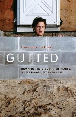 Gutted: Down to the Studs in My House, My Marriage, My Life