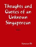 Thoughts and Quotes of an Unknown Singaporean. Vol  I