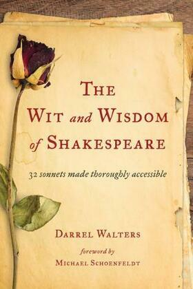 The Wit and Wisdom of Shakespeare: 32 Sonnets Made Thoroughly Accessible