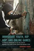 Immigrant Youth, Hip Hop, and Online Games: Alternative Approaches to the Inclusion of Working-Class and Second Generation Migrant Teens