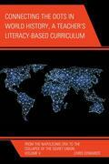 Connecting the Dots in World History, A Teacher's Literacy Based Curriculum: From the Napoleonic Era to the Collapse of the Soviet Union