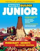 Master Builder Junior: Minecraft ®¿ Secrets for Young Crafters