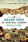 The Grand Spas of Central Europe: A History of Intrigue, Politics, Art, and Healing
