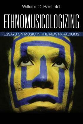 Ethnomusicologizing: Essays on Music in the New Paradigms