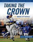 Taking the Crown: The Kansas City Royals' Amazing 2015 Season
