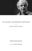 In, Against, and Beyond Capitalism: The San Francisco Lectures