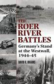 Roer River Battles: Germany's Stand at the Westwall, 1944-45