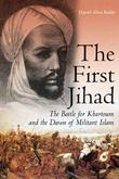 First Jihad: Khartoum, and the Dawn of Militant Islam