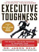 Executive Toughness: The Mental-Training Program to Increase Your Leadership Performance: The Mental-Training Program to Increase Your Leadership Perf