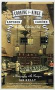 Cooking for Kings: The Life of Antonin Car¿me, the First Celebrity Chef