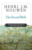 Our Second Birth: Christian Reflections on Death and New Life