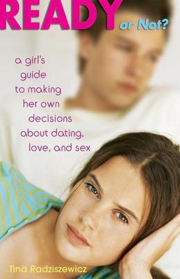 Ready or Not?: A Girl's Guide to Making Her Own Decisions about Dating, Love, and Sex