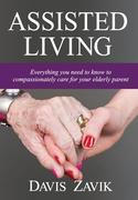 Assisted Living: Everything you need to know to compassionately care for your elderly parent
