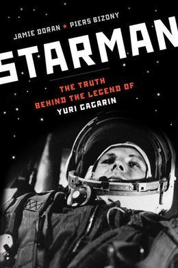 Starman: The Truth Behind the Legend of Yuri Gagarin