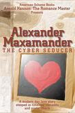 Alexander Maxamander: The Cyber Seducer