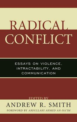 Radical Conflict: Essays on Violence, Intractability, and Communication