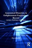 Anatomical Dissection in Enlightenment England and Beyond: Autopsy, Pathology and Display