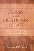 Genesis 1 and the Creationism Debate: Being Honest to the Text, Its Author, and His Beliefs