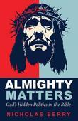 Almighty Matters: God's Hidden Politics in the Bible