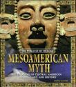 Mesoamerican Myth: A Treasury of Central American Legends, Art, and History: A Treasury of Central American Legends, Art, and History
