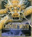 Chinese Myth: A Treasury of Legends, Art, and History: A Treasury of Legends, Art, and History