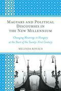 Magyars and Political Discourses in the New Millennium: Changing Meanings in Hungary at the Start of the Twenty-First Century