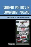 Student Politics in Communist Poland: Generations of Consent and Dissent