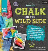 Chalk on the Wild Side: More than 25 chalk art projects, recipes, and creative activities for adults and children to explore together