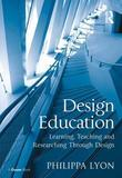 Design Education: Learning, Teaching and Researching Through Design