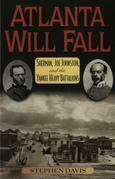 Atlanta Will Fall: Sherman, Joe Johnston, and the Yankee Heavy Battalions