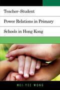 Teacher-Student Power Relations in Primary Schools in Hong Kong