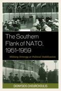 The Southern Flank of NATO, 1951-1959: Military Strategy or Political Stabilization