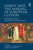 Heresy and the Making of European Culture: Medieval and Modern Perspectives